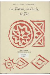SOW Alfa Ibrahim, (éditeur) - La femme, la vache, la foi: écrivains et poêtes du Foûta-Djalon