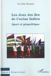 HOUPERT Yves-Eric - Les Jeux des Ïles de l'Océan Indien. Sport et géopolitique