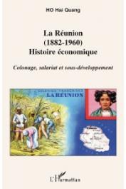 HO Hai Quang - La Réunion (1882-1960). Histoire économique. Colonage, salariat et sous-développement