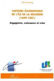 HO Hai Quang - Histoire économique de l'ïle de La Réunion (1849-1881). Engagisme, croissance et crise