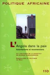 Politique Africaine - 110, PECLARD Didier (coordonné par) - L'Angola dans la paix. Autoritarisme et reconversions