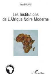 BRUYAS Jean - Les Institutions de l'Afrique noire moderne
