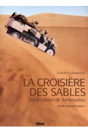 AUDOUIN-DUBREUIL Ariane - La croisière des Sables. Sur les pistes de Tombouctou