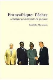 BAADIKKO MAMMADU - Françafrique: L'echec. L'Afrique postcoloniale en question