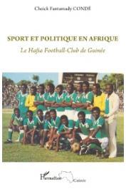 CONDE Cheick Fantamady - Sport et politique en Afrique. Le Hafia Football-Club de Guinée