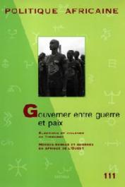 Politique Africaine - 111 / Gouverner entre guerre et paix