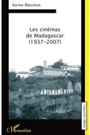 BLANCHON Karine - Les cinémas de Madagascar 1937-2007