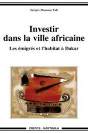 TALL Serigne Mansour - Investir dans la ville africaine. Les émigrés et l'habitat à Dakar