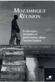 CACHAT Séverine (sous la direction de) - Mozambique, Réunion. Esclavages, mémoire et patrimoine dans l'Océan Indien