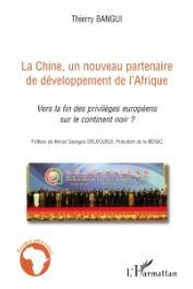 BANGUI Thierry - La Chine, un nouveau partenaire de développement de l'Afrique. Vers la fin des privilèges européens sur le continent noir ?
