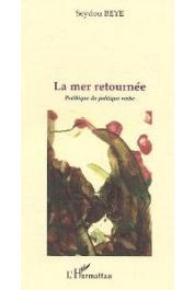 BEYE Seydou - La mer retournée. Poéthique du politique verbe