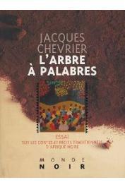 CHEVRIER Jacques - L'arbre à palabres. Essai sur les contes et récits traditionnels d'Afrique noire