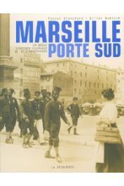 BLANCHARD Pascal, BOËTSCH Gilles - Marseille, porte Sud. Un siècle d'histoire coloniale et d'immigration