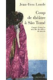 LOUDE Jean-Yves - Coup de théâtre à Sao Tomé. Carnet d'enquête aux îles du milieu du monde