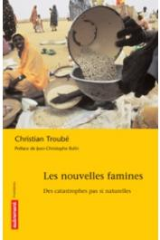 TROUBE Christian - Les nouvelles famines. Des catastrophes pas si naturelles