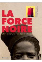 CHAMPEAUX Antoine, DEROO Eric - La Force Noire. Gloire et infortunes d'une légende coloniale