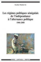 SY Seydou Madani - Les régimes politiques sénégalais de l'Indépendance à l'alternance politique 1960-2008