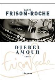 FRISON-ROCHE Roger - Djebel Amour. Roman
