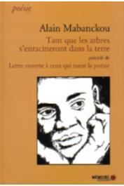 MABANCKOU Alain - Tant que les arbres s'enracineront dans la terre, précédé de Lettre ouverte à ceux qui tuent la poésie