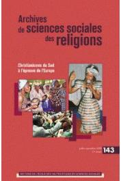 Archives de Sciences Sociales des Religions - 143  / Christianismes du Sud à l'épreuve de l'Europe