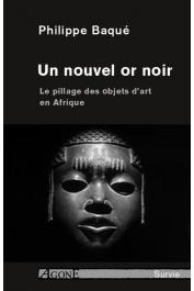 BAQUE Philippe - Un nouvel or noir. Pillage des œuvres d'art en Afrique.  Edition revue et augmentée
