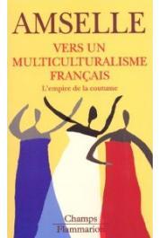 AMSELLE Jean-Loup - Vers un multiculturalisme français. L'empire de la coutume