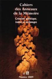 Cahiers des Anneaux de la Mémoire - 12 - Création plastique, traites et esclavages