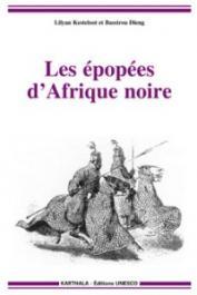 KESTELOOT Lilyan, DIENG Bassirou - Les épopées d'Afrique noire