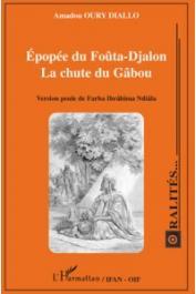 DIALLO Amadou Oury - Epopée du Foûta-Djalon. La chûte du Gâbou. Version peule de Farba Ibrâhîma Ndiâla