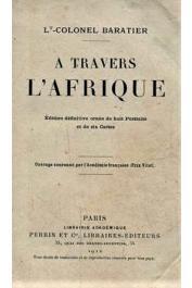 BARATIER, (Lieutenant-Colonel) - A travers l'Afrique. Edition définitive