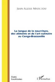 MFOUTOU Jean-Alexis - La langue de la nourriture, des aliments et de l'art culinaire au Congo-Brazzaville