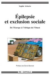 ARBORIO Sophie - Epilépsie et exclusion sociale. De l'Europe à l'Afrique de l'Ouest