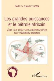 DIANGITUKWA Fweley - Les grandes puissances et le pétrole africain. Etats-Unis - Chine: Une compétition larvée pour l'hégémonie planétaire