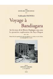 FAGNOLA Fernandino - Voyage à Bandiagara. Sur les traces de la Mission Desplagnes 1904-1905. La première exploration du pays Dogon
