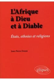 DOZON Jean-Pierre - L'Afrique à Dieu et à Diable. Etats, ethnies et religions