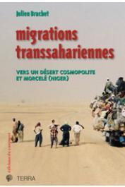 BRACHET Julien - Migrations transsahariennes. Vers un désert cosmopolite et morcelé (Niger)