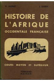 JAUNET H., BARRY J. - Histoire de l'Afrique Occidentale Française. Cours moyen et supérieur