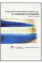 CHALAYE Sylvie - Afrique noire et dramaturgies contemporaines: Le syndrome Frankenstein