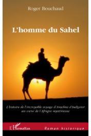 BOUCHAUD Roger - L'homme du Sahel. Au début d'un quinzième siècle très troublé, l'histoire de l'incroyable voyage d'Anselme d'Isalguier au cœur de l'Afrique mystérieuse