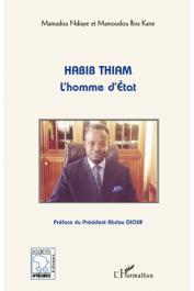 KANE Mamoudou Ibra, NDIAYE Mamadou - Habib Thiam, l'homme d'Etat