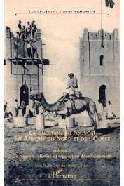 Ouest Saharien - Hors série n° 09-1 / La question du pouvoir en Afrique du Nord et de l'Ouest. Volume 1: Du rapport colonial au rapport de développement