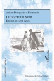 ANICET-BOURGEOIS et DUMANOIR, CHALAYE Sylvie (présenté par) - Le docteur noir. Drame en sept actes