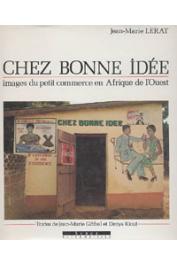 LERAT Jean-Marie, GIBBAL Jean-Marie, RIOUT Denys - Chez bonne idée. Images du petit commerce en Afrique de l'Ouest