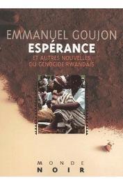GOUJON Emmanuel - Espérance et autres nouvelles du génocide rwandais