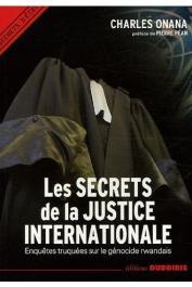 ONANA Charles - Les secrets de la justice internationale. Enquêtes truquées sur le génocide rwandais