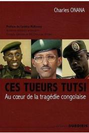 ONANA Charles - Ces tueurs tutsi. Au coeur de la tragédie congolaise