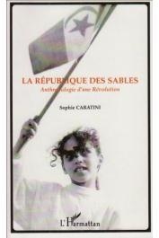 CARATINI Sophie - La République des sables. Anthropologie d'une Révolution