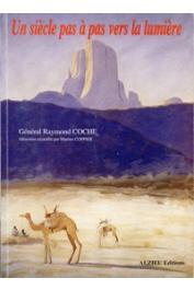 COCHE Raymond (Général) - Un siècle pas à pas vers la lumière. Mémoires recueillis par Martine Coppier