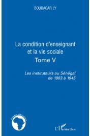 LY Boubacar - Les instituteurs au Sénégal de 1903 à 1945. Tome 5: La condition d'enseignant et la vie sociale