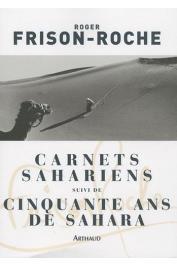 FRISON-ROCHE Roger - Carnets Sahariens suivi de Cinquante ans de Sahara